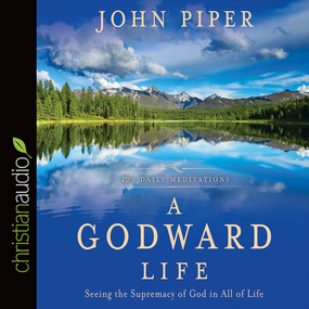 A Godward Life: Savoring the Supremacy of God in All of Life