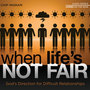 When Life's Not Fair: God's Direction for Difficult Relationships