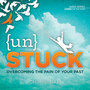 Unstuck: Overcoming the Pain of Your Past