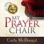 My Prayer Chair: A Living, Walking, Breathing Relationship with Jesus