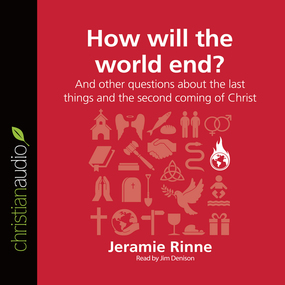 How Will the World End?: And other questions about the last things and the second coming of Christ by Jeramie Rinne...