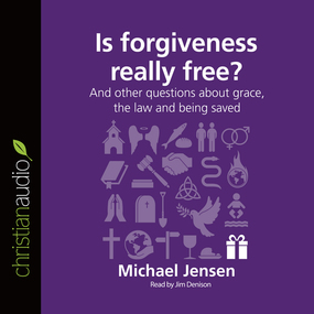 Is Forgiveness Really Free?: And other questions about grace, the law and being saved by Jensen Michael...