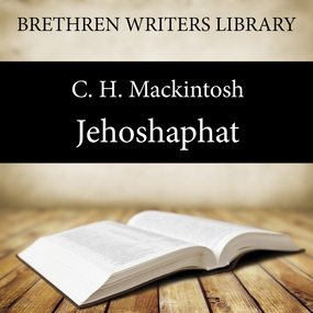 Jehoshaphat: Worldliness by C. H. Mackintosh...