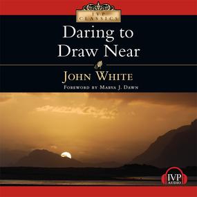 Daring to Draw Near: People in Prayer by John White...