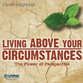 Living Above Your Circumstances: The Power of Perspective by Chip Ingram...