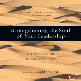 Strengthening the Soul of Your Leadership: Seeking God in the Crucible of Ministry by Ruth Haley Barton...