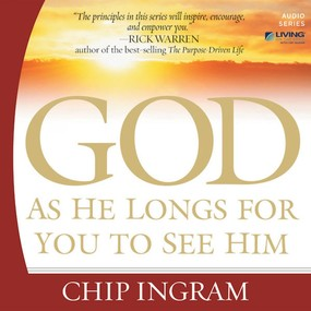 God As He Longs For You To See Him by Chip Ingram...