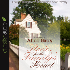 Stories for the Family's Heart: Over 100 Stories To Encourage Your Family