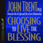 Choosing to Live the Blessing: Bring the Gift of Light and Life to Every Relationship