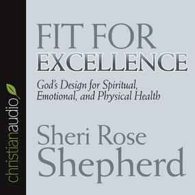 Fit For Excellence: God's Design for Spiritual, Emotional, and Physical Health