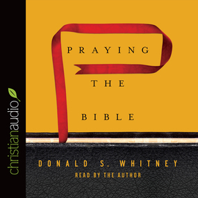 Praying the Bible by Donald S. Whitney...