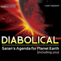 Diabolical: Satan's Agenda for Planet Earth (including you)
