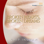 Broken Hearts, Broken Dreams: Why Marriages Don't Work Anymore, and How to Make Yours the Exception