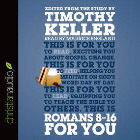 Romans 8-16 for You: For Reading, For Feeding, For Leading by Timothy Keller...