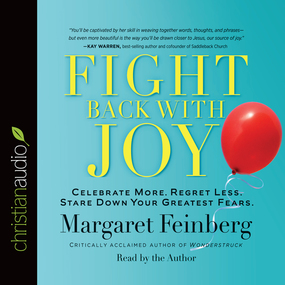 Fight Back With Joy: Celebrate More. Regret Less. Stare Down Your Greatest Fears
