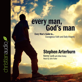 Every Man, God's Man: Every Man's Guide to...Courageous Faith and Daily Integrity by Kenny Luck, Stephen Arterburn and M...