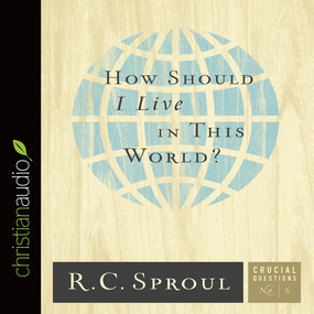 How Should I Live in This World? by R. C. Sproul...