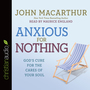Anxious for Nothing: God's Cure for the Cares of Your Soul