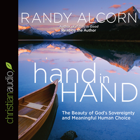 hand in Hand: The Beauty of God's Sovereignty and Meaningful Human Choice by Randy Alcorn...