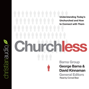Churchless: Understanding Today's Unchurched and How to Connect with Them by George Barna and David Kinnaman...