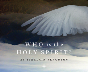 Who is The Holy Spirit? by Sinclair B. Ferguson...