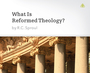 What is Reformed Theology?