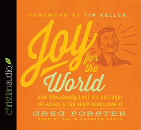 Joy for the World: How Christianity Lost Its Cultural Influence and Can Begin Rebuilding It by Collin Hansen, Timothy J. Keller an...