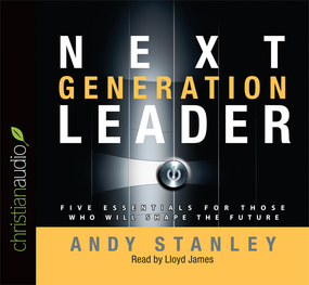 Next Generation Leader: 5 Essentials for Those Who Will Shape the Future by Andy Stanley...