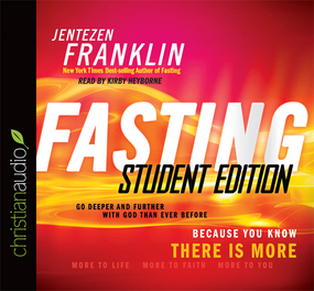 Fasting, Student Edition: Go Deeper and Further with God Than Ever Before by Jentezen Franklin...