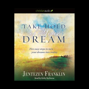 Take Hold of Your Dream: Five easy steps to turn your dreams into reality by Jentezen Franklin...
