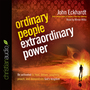Ordinary People, Extraordinary Power: How a Strong Apostolic Culture Releases Us to Do Transformational Things in the World