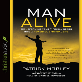Man Alive: Transforming a Man's Seven Primal Needs into a Powerful Spiritual Life