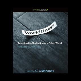 Worldliness: Resisting the Seduction of a Fallen World by C. J. Mahaney...