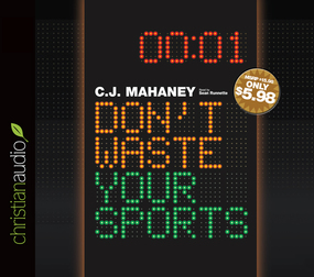 Don't Waste Your Sports by C. J. Mahaney...