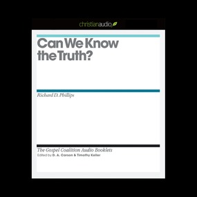 Can We Know the Truth? by D. A. Carson, Timothy J. Keller and...