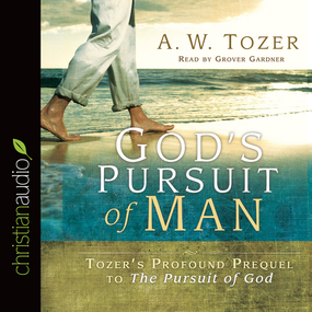 God's Pursuit of Man: The Divine Conquest of the Human Heart by A. W. Tozer...