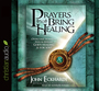 Prayers that Bring Healing: Overcome Sickness, Pain and Disease. God's Healing is for You!