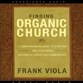 Finding Organic Church: A Comprehensive Guide to Starting and Sustaining Authentic Christian Communities by Frank Viola...
