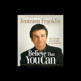 Believe That You Can: Moving with tenacity toward the dream God has Given you by Jentezen Franklin...
