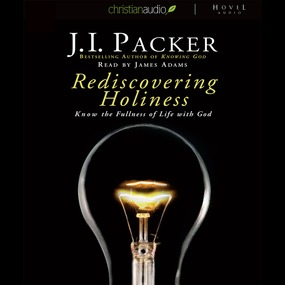 Rediscovering Holiness: Know the fullness of life with God by J. I. Packer...