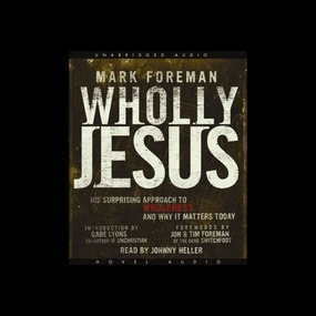 Wholly Jesus by Mark Foreman...