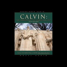Calvin: Of Prayer and the Christian Life: Selected Writings from the Institutes by John Calvin...
