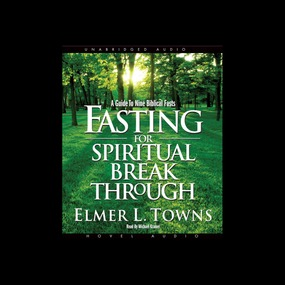 Fasting for Spiritual Breakthrough: A Guide to Nine Biblical Fasts by Elmer Towns...