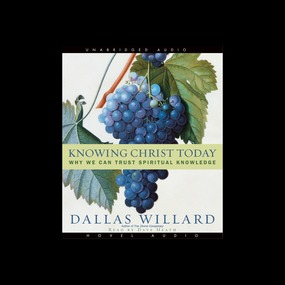 Knowing Christ Today: Why We Can Trust Spiritual Knowledge by Dallas Willard...