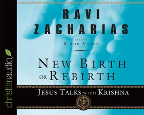 New Birth or Rebirth: Jesus Talks with Krishna by Ravi Zacharias...