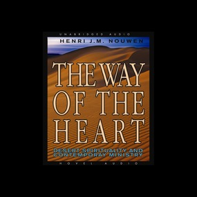 The Way of the Heart: Desert Spirituality and Contemporary Ministry by Henri Nouwen...