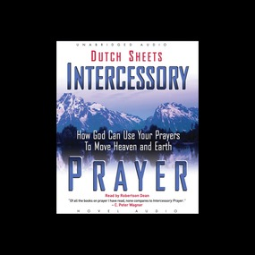 Intercessory Prayer: How God Can Use Your Prayers to Move Heaven and Earth by Dutch Sheets...