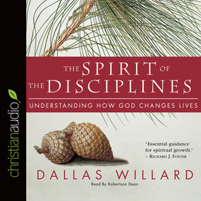 The Spirit of the Disciplines: Understanding How God Changes Lives by Dallas Willard...