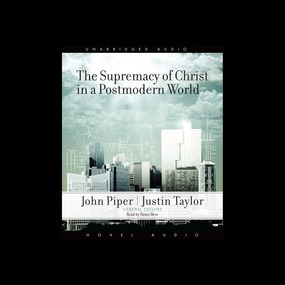 The Supremacy of Christ in a Postmodern World by Justin Taylor and John Piper...