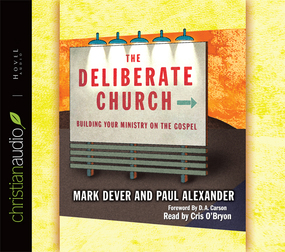 The Deliberate Church by Mark Dever...
